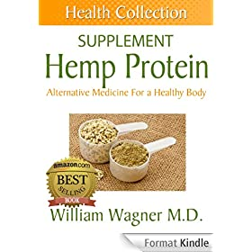 The Hemp Protein Supplement: Alternative Medicine for a Healthy Body (Health Collection) (English Edition)