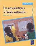 echange, troc Michel de la Cruz - Les arts plastiques à l'école maternelle PS MS GS