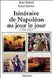 echange, troc Jean Tulard - Itinéraire de Napoléon au jour le jour: 1769-1821