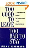 Too Good to Leave, Too Bad to Stay: A Step by Step Guide to Help You Decide Whether to Stay in or Get Out of Your Relationship
