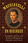Machiavelli on Business: Strategies,...