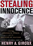 Stealing Innocence: Youth, Corporate Power and the Politics of Culture (0312224400) by Giroux, Henry A.