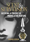 Scent and Subversion: Decoding a Century of Provocative Perfume (0762784385) by Herman, Barbara