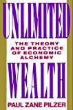 Unlimited Wealth: The Theory and Practice of Economic Alchemy (0517582112) by Paul Zane Pilzer