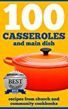 100 CASSEROLES And Main Dish Recipes From Church And Community Cookbooks (Church And Community Cookbook Series 2)