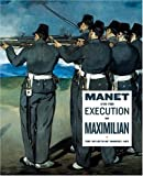 Manet and the Execution of Emperor Maximillian (0870704230) by Elderfield, John