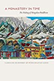 A Monastery in Time: The Making of Mongolian Buddhism (022603190X) by Humphrey, Caroline