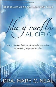 Ida y vuelta al Cielo: Una historia verdadera (Spanish Edition): Mary