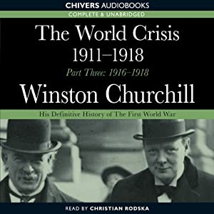 The World Crisis 1911-1918 - Part Three 1916-1918 | [Sir Winston Churchill]