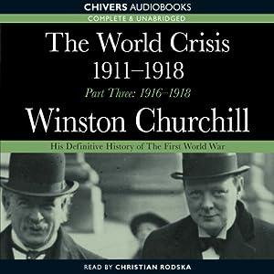 The World Crisis 1911-1918 - Part Three 1916-1918 | [Sir Winston Churchill]