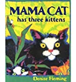 [ [ [ Mama Cat Has Three Kittens[ MAMA CAT HAS THREE KITTENS ] By Fleming, Denise ( Author )Oct-01-2002 Paperback