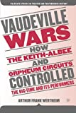 img - for Vaudeville Wars: How Keith-Albee and Orpheum Circuits Controlled the Big-Time and Its Performers (Palgrave Studies in Theatre and Performance History) book / textbook / text book