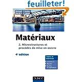 Matériaux - 4e éd. T.2 Microstructures, mise en oeuvre et conception
