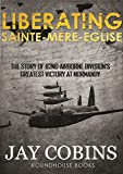 img - for Liberating Sainte-Mere-Egliese (World War 2 Historical Fiction): The Story of 82nd Airborne Division's Greatest Victory at Normandy book / textbook / text book