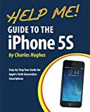 Help Me! Guide to the iPhone 5S: Step-by-Step User Guide for Apples Sixth Generation Smartphone