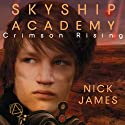 Crimson Rising: Skyship Academy, Book 2 Audiobook by Nick James Narrated by Jeffrey Kafer