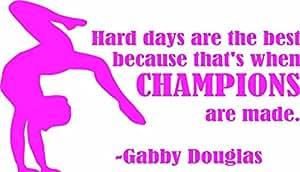 Gabby Douglas Hard Days Make Champions Quote- Gymnastica Inspirational
