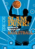 Slam Dunk! Science Projects With Basketball (Score! Sports Science Projects)