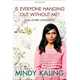 Is Everyone Hanging Out Without Me? (And Other Concerns) ~ Mindy Kaling