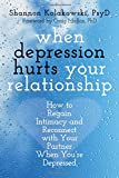 img - for When Depression Hurts Your Relationship: How to Regain Intimacy and Reconnect with Your Partner When You re Depressed book / textbook / text book