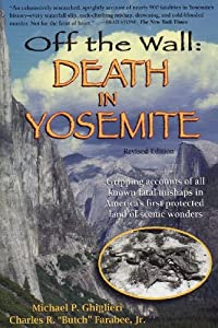 Amazon.com: Off the Wall: Death in Yosemite (9780970097361): Michael P. Ghiglieri, Charles R. Farabee, Jim Myers: Books