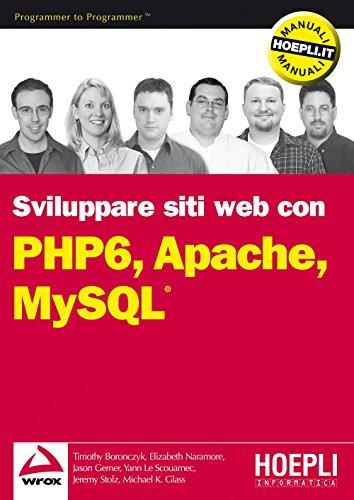 PHP 6 Apache MySQL Sviluppo di siti Web Linguaggi  e  programmazione PDF