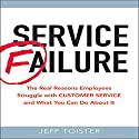 Service Failure: The Real Reasons Employees Struggle with Customer Service and What You Can Do About It Audiobook by Jeff Toister Narrated by Walter Dixon