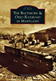 Baltimore & Ohio Railroad in Maryland, The (Images of Rail)