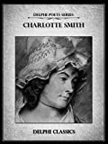 Delphi Complete Poetical Works of Charlotte Smith (Illustrated) (Delphi Poets Series Book 43)