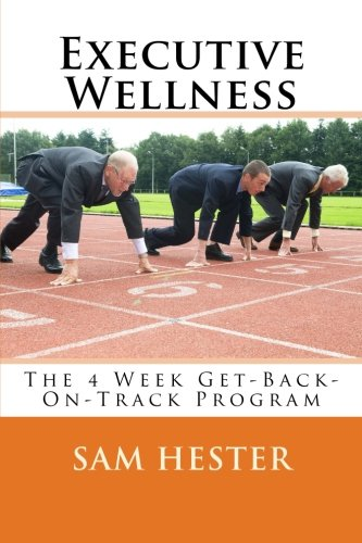 Executive Wellness: The 4 Week Get-Back-On-Track Program