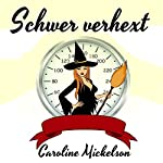 Schwer verhext [Heavy and Bewitched] | Caroline Mickelson