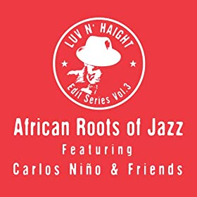 Luv N'Haight Edit Series Vol.3: African Roots Of Jazz [feat. Carlos Ni�o & Friends]