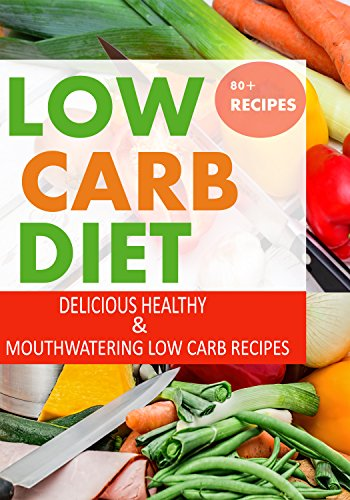 Low Carb: Delicious, Healthy and Mouthwatering Low Carb Recipes, Ever Tasted ( Low Carb, Low Carb Diet, Low Carb Recipes, Low Carb Cookbook ) by Alexandra Alexa