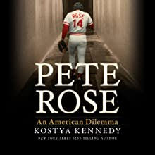 Pete Rose: An American Dilemma (       UNABRIDGED) by Kostya Kennedy Narrated by Ben Bartolone