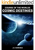 Cosmic Destinies (Course of the Worlds Book 3)