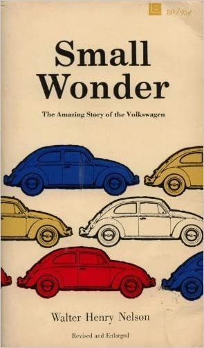 Small Wonder: The Amazing Story of the Volkswagen. written by Walter Henry Nelson