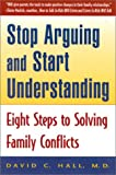 Stop Arguing and Start Understanding: Eight Steps to Solving Family Conflicts