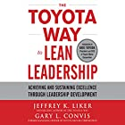 The Toyota Way to Lean Leadership: Achieving and Sustaining Excellence Through Leadership Development Audiobook by Jeffrey Liker, Gary L. Convis Narrated by Jim Meskimen