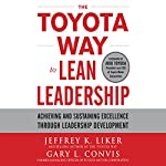 The Toyota Way to Lean Leadership: Achieving and Sustaining Excellence Through Leadership Development | Jeffrey Liker,Gary L. Convis