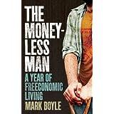 The Moneyless Man: A Year of Freeconomic Livingby Mark Boyle