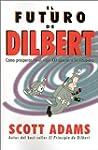 El Futuro de Dilbert: Como Prosperar...