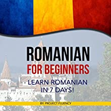 Romanian for Beginners: Learn Romanian in 7 days! Audiobook by  Project Fluency Narrated by Diana Danila
