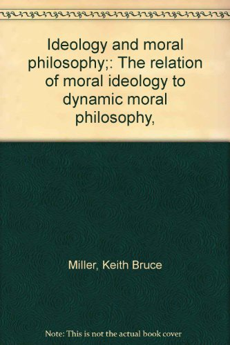 Title: Ideology and moral philosophy The relation of mora