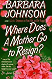 Where Does a Mother Go to Resign? (0871236060) by Johnson, Barbara