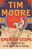 Spanish Steps: One Man and His Ass on the Pilgrim Way to Santiago (0224074458) by Moore, Tim