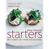 Starters: First Courses Easily Turned into Main Dishesby Shane Osborn