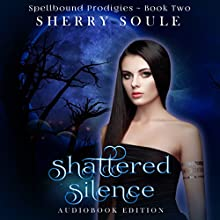 Shattered Silence: Spellbound Prodigies, Book 2 Audiobook by Sherry Soule Narrated by Jessica Duncan