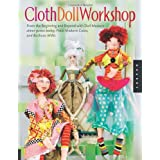 Cloth Doll Workshop: From the Beginning and Beyond with Doll Masters elinor peace bailey, Patti Medaris Culea, and Barbara Willis ~ Elinor Peace Bailey