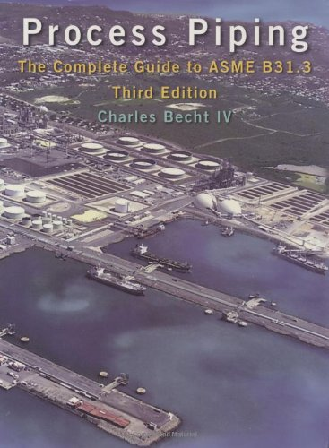 Process Piping: The Complete Guide to Asme B31.3
