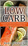 Low Carb: Essential Low Carb Grocery and Recipe Guide to Feel Full, Energized and Lose Stubborn Fat (Weight Loss, Atkins Diet, Ketogenic Diet, Fat Loss, Low Carbohydrate)